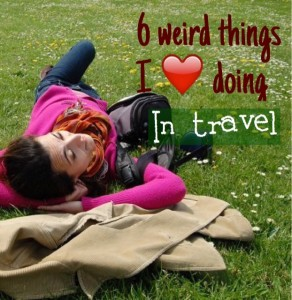 If you like, read abt my weirdest travel habits