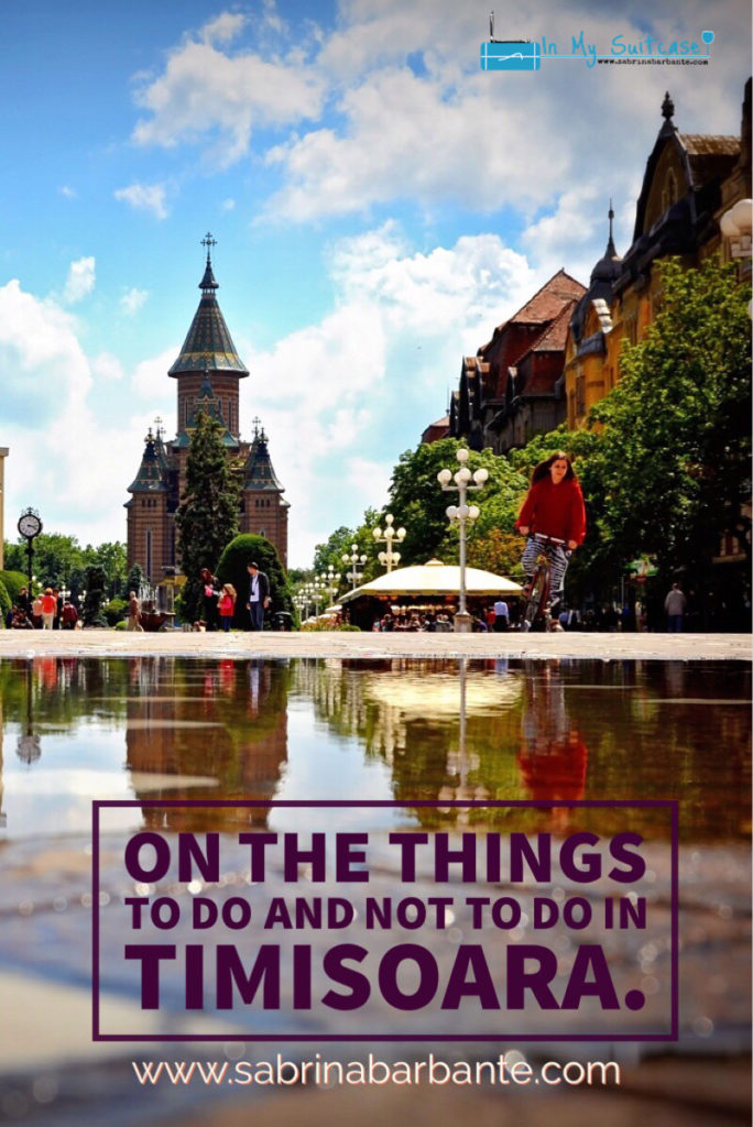 on the things to do and NOTT to do in Timisoara - in my suitcase