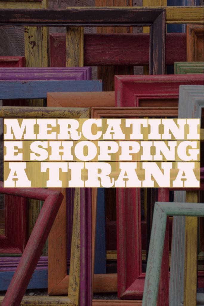 mercatini e shopping a Tirana ecco dove andare